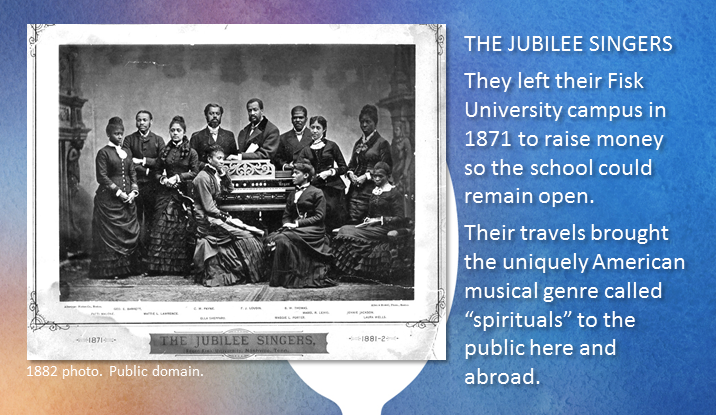 """THE JUBILEE SINGERS - They left their Fisk University campus in 1871 to raise money so the school could remain open. Their travels brought the uniquely American musical genre called """"spirituals"""" to the public here and abroad. Register Now for """"Spirituals: The Good News!"""" What you will get: Fun, interactive learning experience Reading Session Booklet of the six spirituals being studied Handout of key talking points Free ticket to the Chorale's May 12 concert Light continental breakfast, beverages, and snacks"""